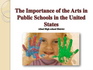 The Importance of the Arts in Public Schools in the United  States Alisal High school District