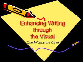 Enhancing Writing through the Visual