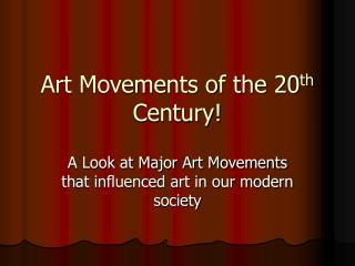 Art Movements of the 20 th  Century!