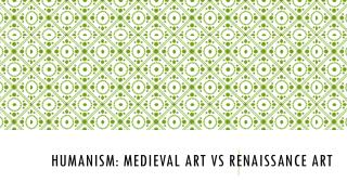 Humanism: Medieval Art  vs  Renaissance Art