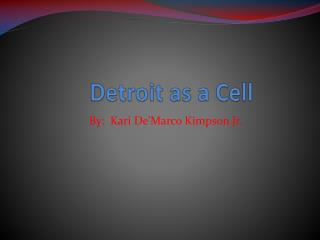 Detroit as a Cell
