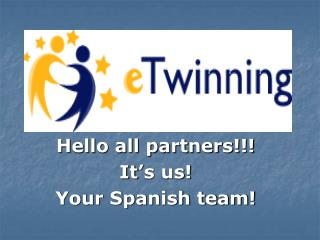 Hello all partners!!! It's us! Your Spanish team!