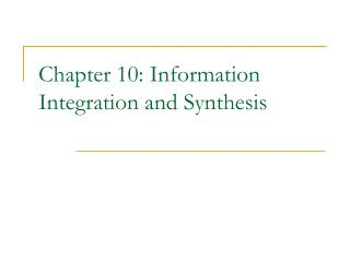 Chapter 10: Information Integration and Synthesis