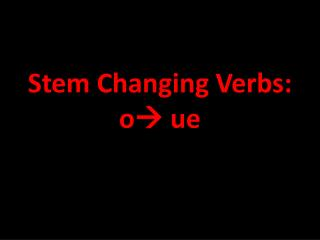 Stem Changing Verbs: o   ue