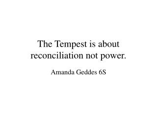 The Tempest is about reconciliation not power.