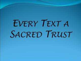 Every Text a Sacred Trust