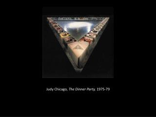 Judy Chicago,  The Dinner Party,  1975-79