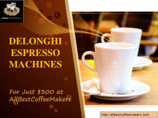 Delonghi Espresso Machines - for $300 at AllBestCoffeeMakers
