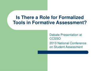 Is There a Role for Formalized Tools in Formative Assessment?