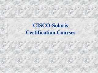CISCO-Solaris  Certification Courses