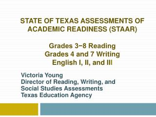 STATE OF TEXAS ASSESSMENTS OF ACADEMIC READINESS (STAAR) Grades 3−8 Reading Grades 4 and 7 Writing English I, II, and II