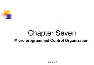 Chapter Seven Micro programmed Control Organization.