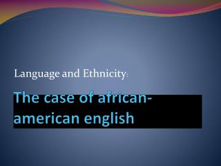 The  case of  african-american english