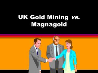 UK Gold Mining  vs . Magnagold