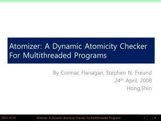 Atomizer: A Dynamic Atomicity Checker For Multithreaded Programs