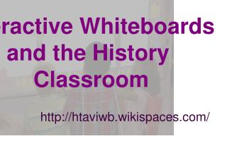 Interactive Whiteboards  and the History  Classroom