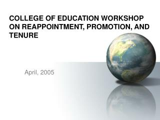 COLLEGE OF EDUCATION WORKSHOP ON REAPPOINTMENT, PROMOTION, AND TENURE