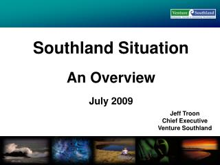 Southland Situation An Overview July 2009