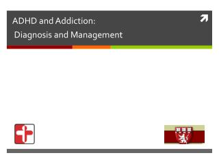ADHD and Addiction:  Diagnosis and Management