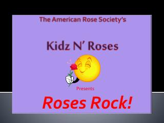 The American Rose Society's  Kidz  N' Roses