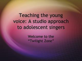 Teaching the young voice: A studio approach to adolescent singers