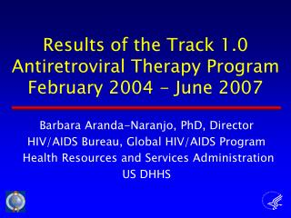 Results of the Track 1.0 Antiretroviral Therapy Program  February 2004 - June 2007