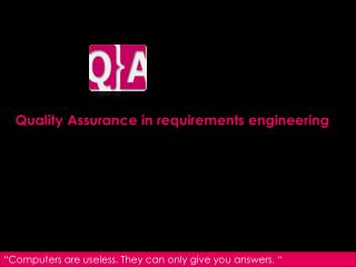 Quality Assurance in requirements engineering