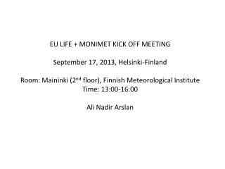 EU LIFE + MONIMET KICK OFF MEETING September 17, 2013, Helsinki-Finland