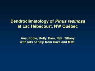 Dendroclimatology of Pinus resinosa at Lac Hébécourt, NW Québec