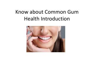 Know about Common Gum Health Introduction