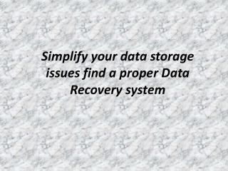 Simplify your data storage issues find a proper Data Recover