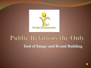 Public Relations the only tool of image and brand building