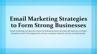 Email Marketing Strategies to Form Strong Businesses