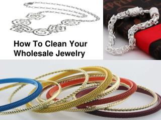How To Clean Your Wholesale Jewelry.ppt