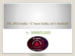 ISL 2014 india- 'C'mon India, let's football'