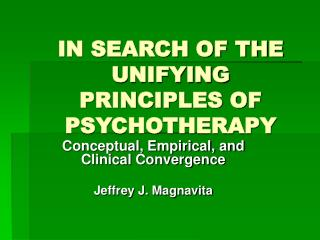 IN SEARCH OF THE UNIFYING PRINCIPLES OF  PSYCHOTHERAPY