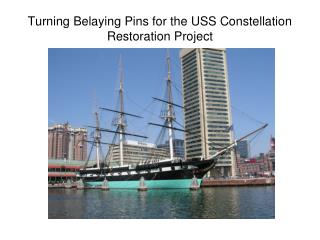 Turning Belaying Pins for the USS Constellation Restoration Project
