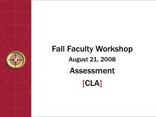 Fall Faculty Workshop August 21, 2008 Assessment  [ CLA ]