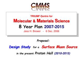 Proposal: Design Study for a  S urface  M uon  S ource in the present Proton Hall (2010-2015)