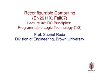 Reconfigurable Computing (EN2911X, Fall07) Lecture 02: RC Principles: