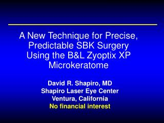 A New Technique for Precise, Predictable SBK Surgery  Using the B&L Zyoptix XP Microkeratome