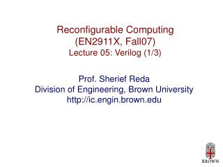 Reconfigurable Computing (EN2911X, Fall07) Lecture 05: Verilog (1/3)