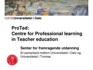 ProTed :  Centre  for Professional  learning  in Teacher  education