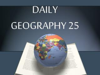 DAILY  GEOGRAPHY 25