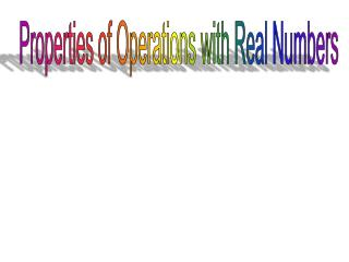 Properties of Operations with Real Numbers