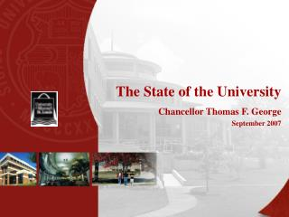 The State of the University Chancellor Thomas F. George September 2007