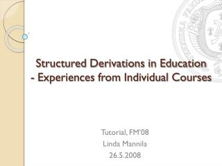 Structured Derivations in Education  - Experiences from Individual Courses