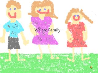 We are Family...
