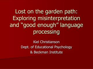 "Lost on the garden path: Exploring misinterpretation and ""good enough"" language processing"