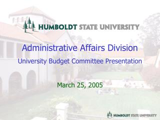 Administrative Affairs Division University Budget Committee Presentation March 25, 2005